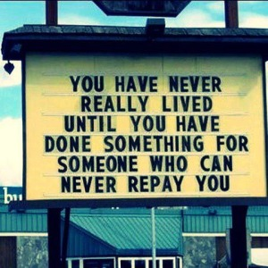 You-have-never-really-lived-until-you-have-done-something-for-someone-who-can-never-repay-you